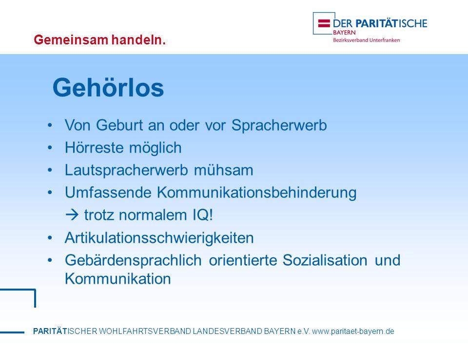PARITÄTISCHER WOHLFAHRTSVERBAND LANDESVERBAND BAYERN e.V. www.paritaet-bayern.de Gemeinsam handeln. Gehörlos Von Geburt an oder vor Spracherwerb Hörre