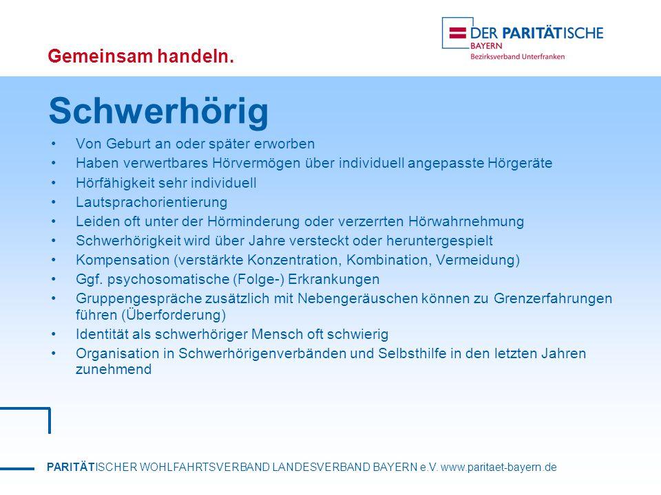 PARITÄTISCHER WOHLFAHRTSVERBAND LANDESVERBAND BAYERN e.V. www.paritaet-bayern.de Gemeinsam handeln. Schwerhörig Von Geburt an oder später erworben Hab