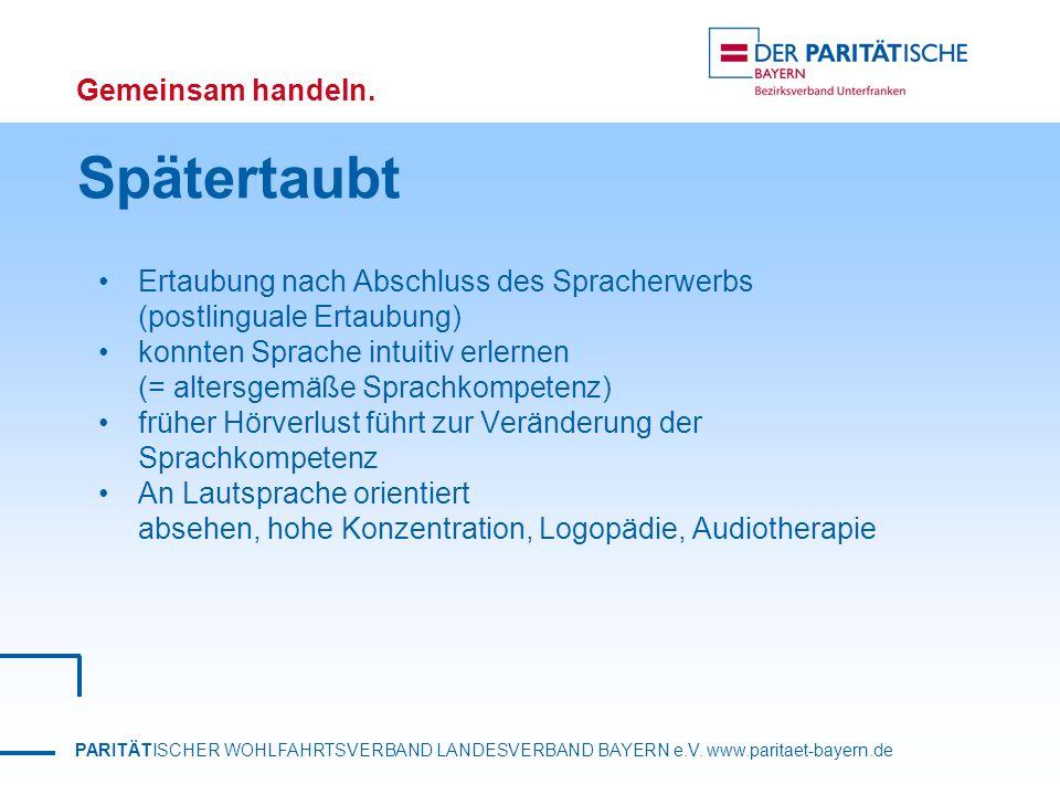 PARITÄTISCHER WOHLFAHRTSVERBAND LANDESVERBAND BAYERN e.V. www.paritaet-bayern.de Gemeinsam handeln. Spätertaubt Ertaubung nach Abschluss des Spracherw