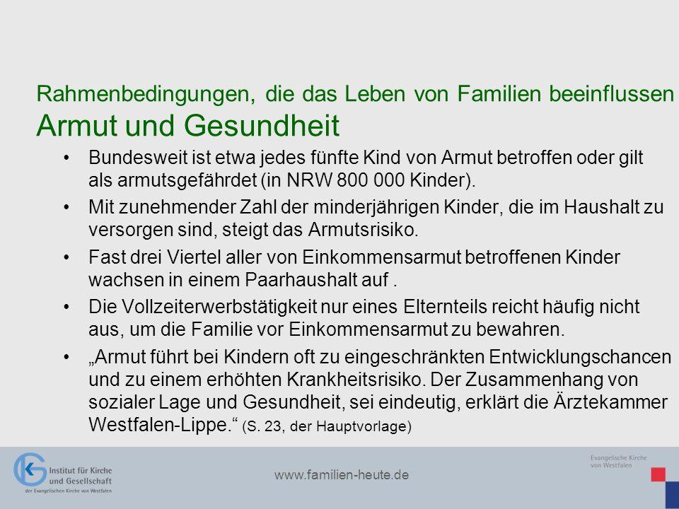 www.familien-heute.de Bundesweit ist etwa jedes fünfte Kind von Armut betroffen oder gilt als armutsgefährdet (in NRW 800 000 Kinder). Mit zunehmender