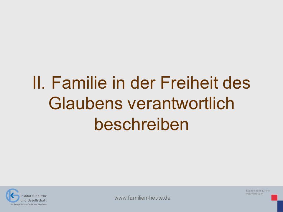 www.familien-heute.de II. Familie in der Freiheit des Glaubens verantwortlich beschreiben