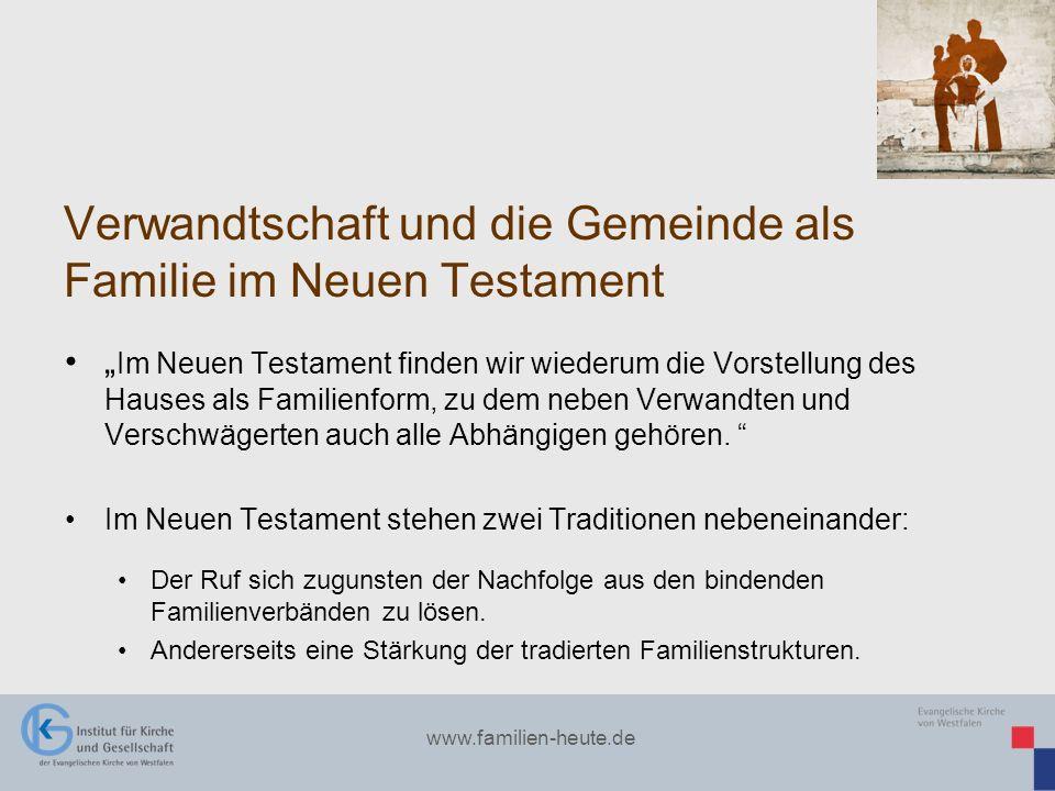 www.familien-heute.de Verwandtschaft und die Gemeinde als Familie im Neuen Testament Im Neuen Testament finden wir wiederum die Vorstellung des Hauses