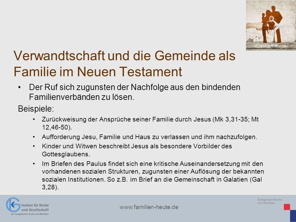 www.familien-heute.de Verwandtschaft und die Gemeinde als Familie im Neuen Testament Der Ruf sich zugunsten der Nachfolge aus den bindenden Familienve