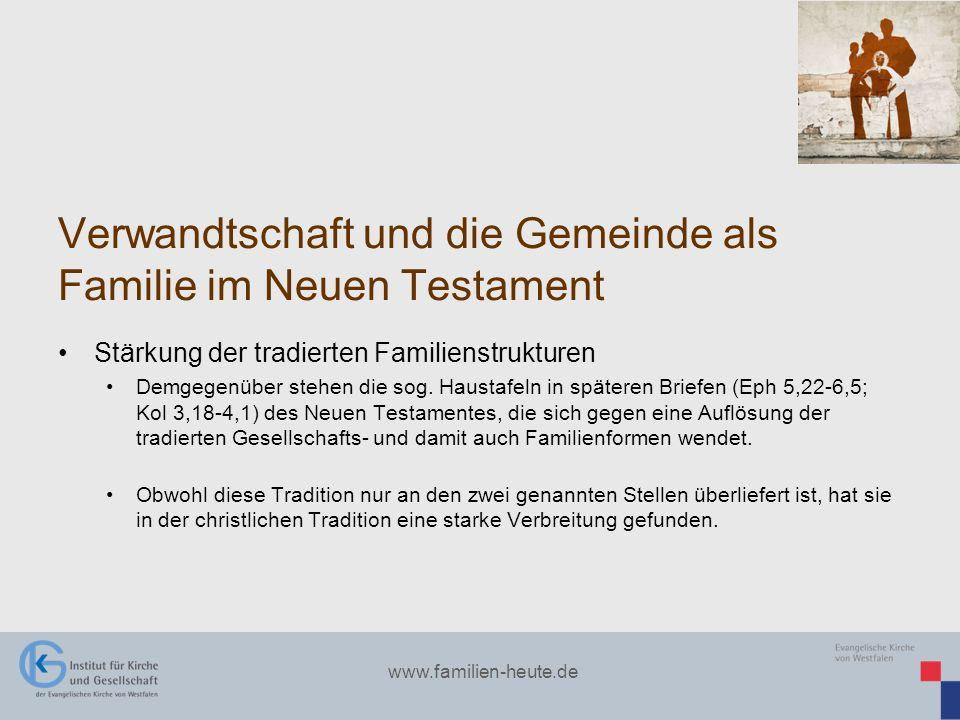 www.familien-heute.de Verwandtschaft und die Gemeinde als Familie im Neuen Testament Stärkung der tradierten Familienstrukturen Demgegenüber stehen di
