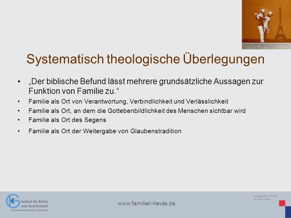 www.familien-heute.de Systematisch theologische Überlegungen Der biblische Befund lässt mehrere grundsätzliche Aussagen zur Funktion von Familie zu. F