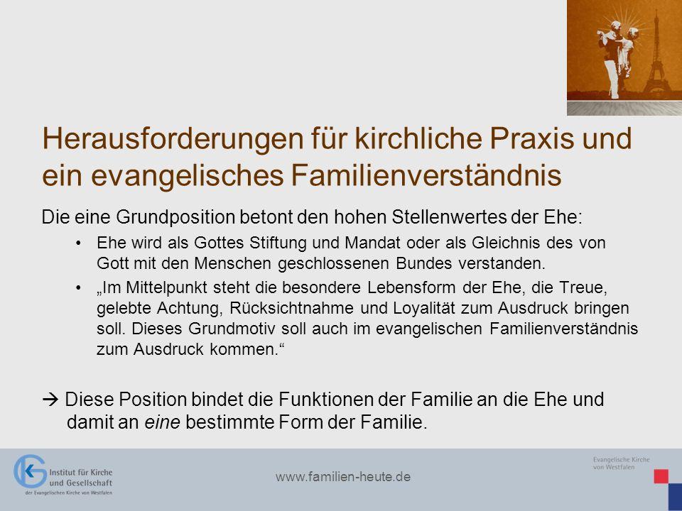 www.familien-heute.de Herausforderungen für kirchliche Praxis und ein evangelisches Familienverständnis Die eine Grundposition betont den hohen Stelle