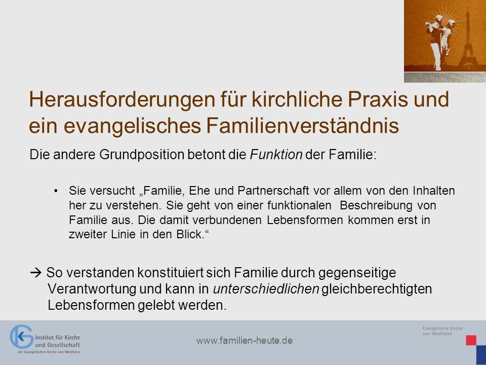 www.familien-heute.de Herausforderungen für kirchliche Praxis und ein evangelisches Familienverständnis Die andere Grundposition betont die Funktion d