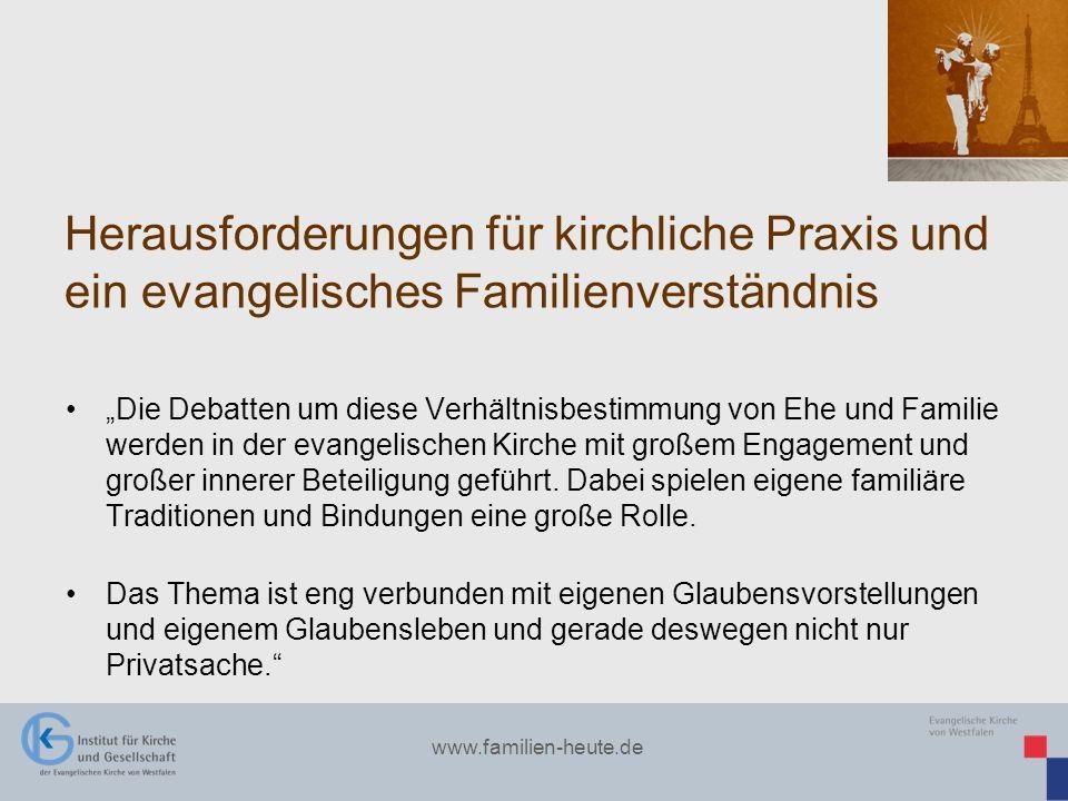 www.familien-heute.de Herausforderungen für kirchliche Praxis und ein evangelisches Familienverständnis Die Debatten um diese Verhältnisbestimmung von