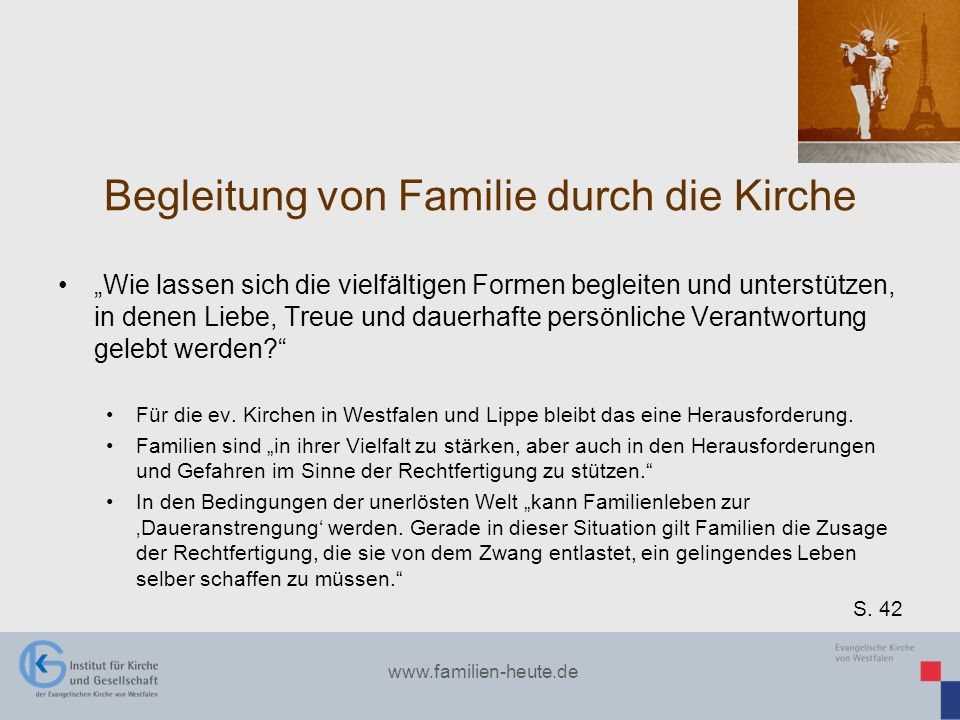 www.familien-heute.de Begleitung von Familie durch die Kirche Wie lassen sich die vielfältigen Formen begleiten und unterstützen, in denen Liebe, Treu