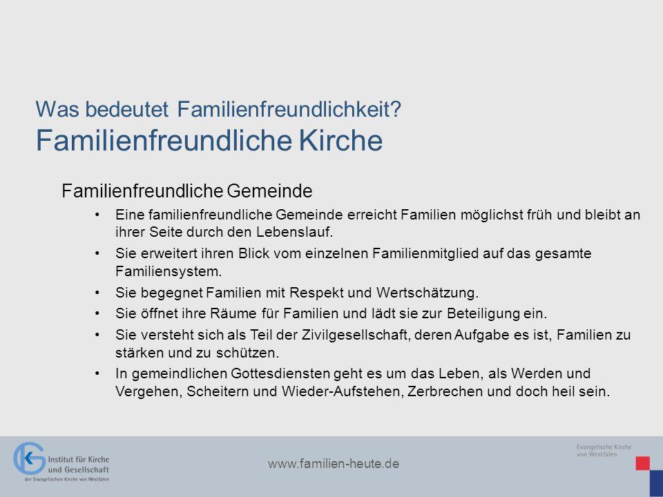 www.familien-heute.de Was bedeutet Familienfreundlichkeit? Familienfreundliche Kirche Familienfreundliche Gemeinde Eine familienfreundliche Gemeinde e