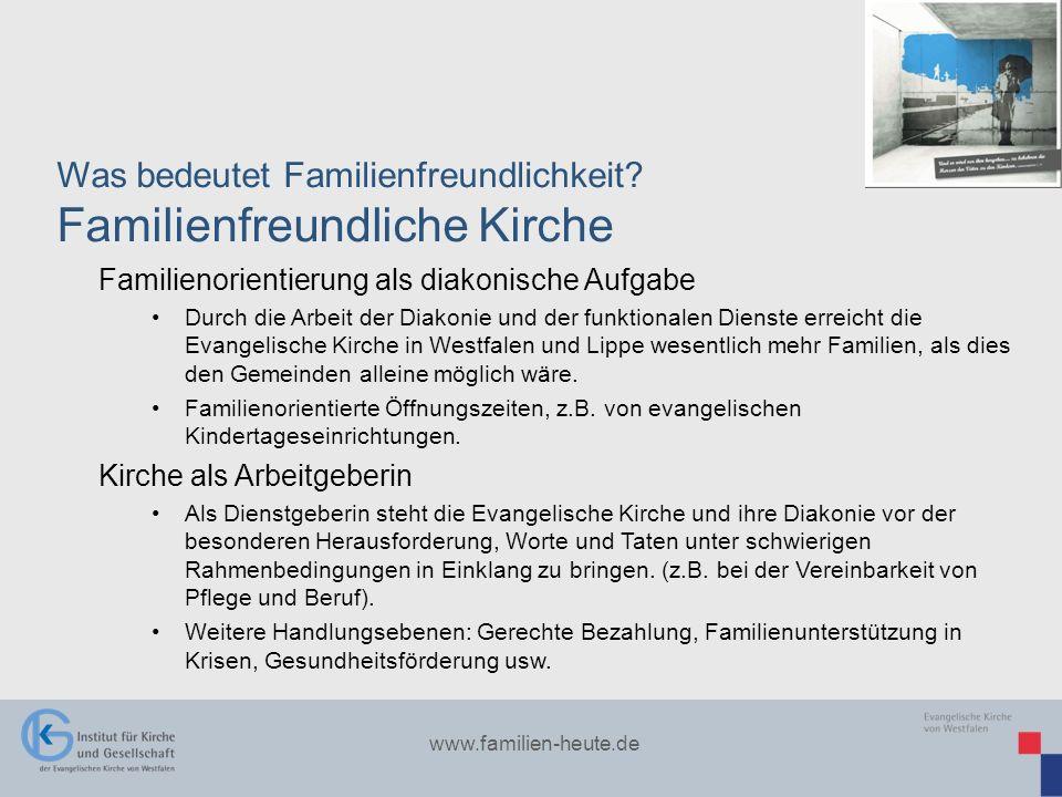 www.familien-heute.de Was bedeutet Familienfreundlichkeit? Familienfreundliche Kirche Familienorientierung als diakonische Aufgabe Durch die Arbeit de