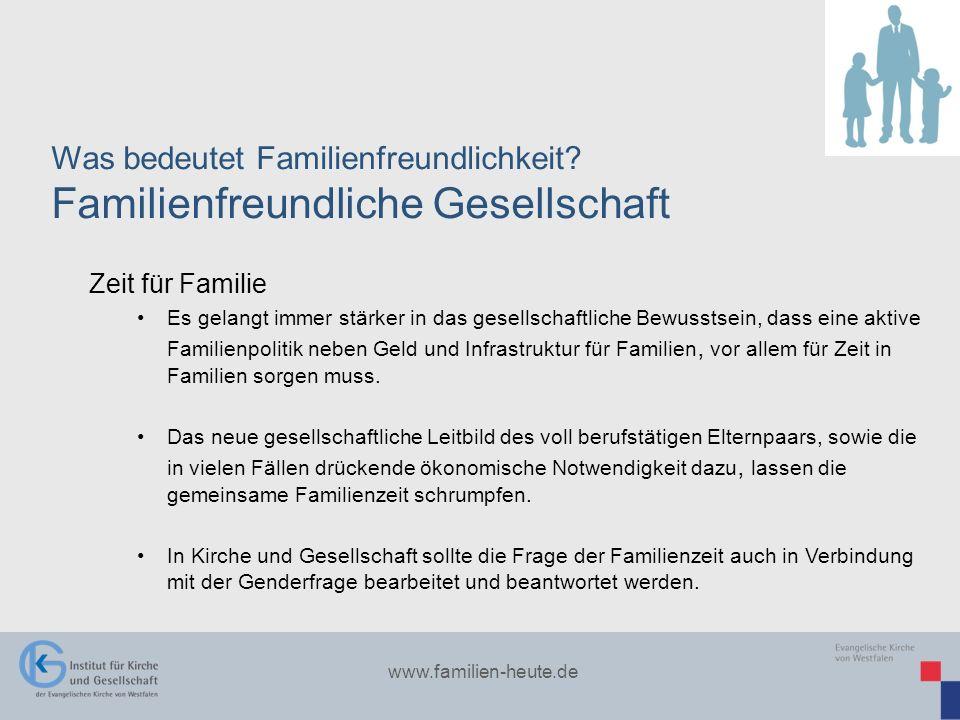 www.familien-heute.de Was bedeutet Familienfreundlichkeit? Familienfreundliche Gesellschaft Zeit für Familie Es gelangt immer stärker in das gesellsch