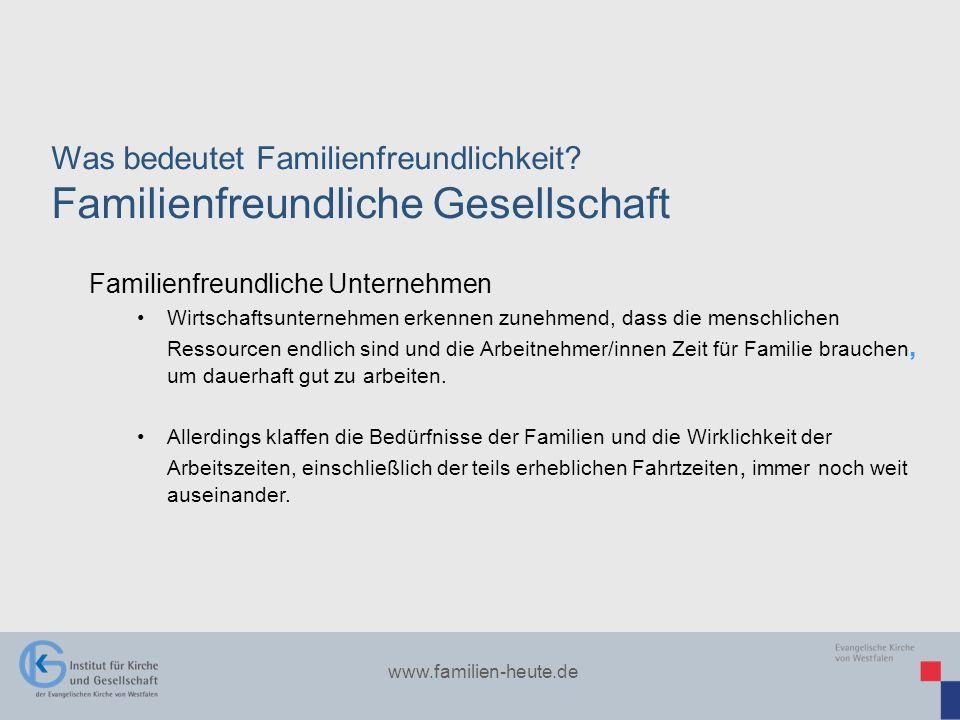 www.familien-heute.de Was bedeutet Familienfreundlichkeit? Familienfreundliche Gesellschaft Familienfreundliche Unternehmen Wirtschaftsunternehmen erk