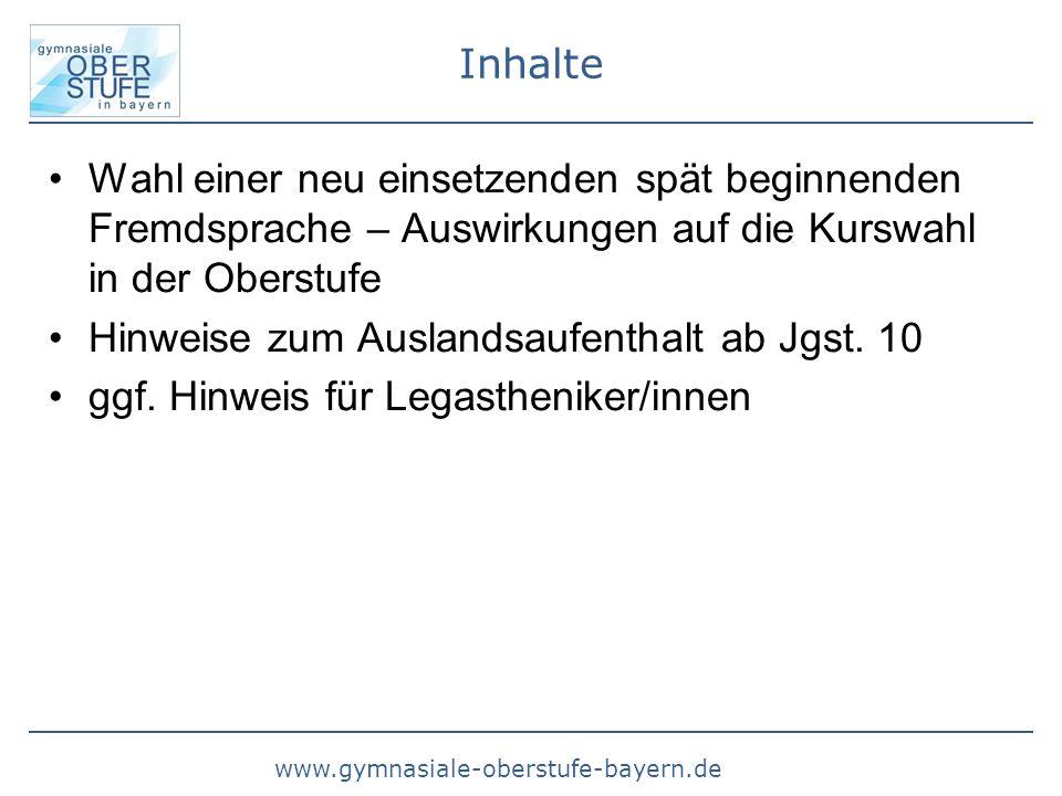 www.gymnasiale-oberstufe-bayern.de Inhalte Wahl einer neu einsetzenden spät beginnenden Fremdsprache – Auswirkungen auf die Kurswahl in der Oberstufe
