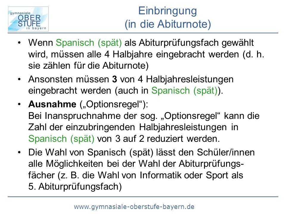 www.gymnasiale-oberstufe-bayern.de Einbringung (in die Abiturnote) Wenn Spanisch (spät) als Abiturprüfungsfach gewählt wird, müssen alle 4 Halbjahre e