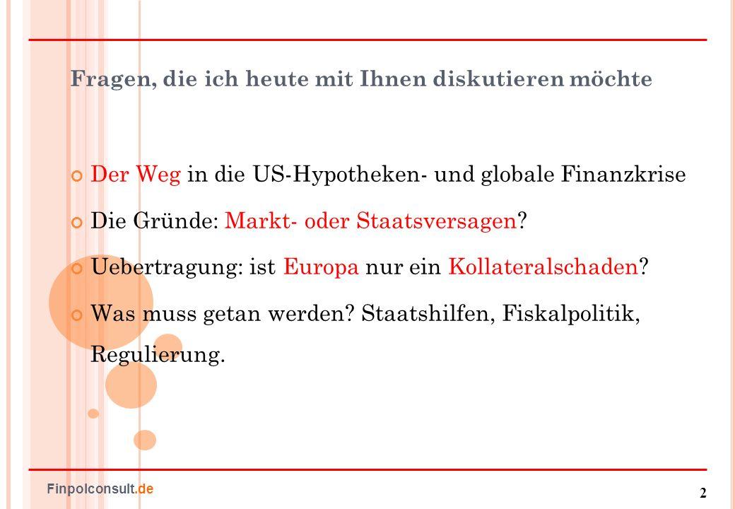 3 Finpolconsult.de Makroökonomische Konstellation Politisch gewollte Kreditlenkung aus den Ueberschussländern Asien, Golfstaaten in die USA Bretton Woods II.