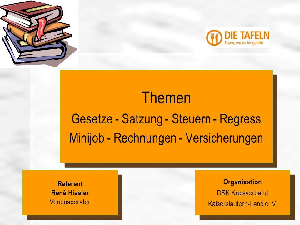 Ihr Logo hier einfügen Themen Gesetze - Satzung - Steuern - Regress Minijob - Rechnungen - Versicherungen Themen Gesetze - Satzung - Steuern - Regress Minijob - Rechnungen - Versicherungen Organisation DRK Kreisverband Kaiserslautern-Land e.