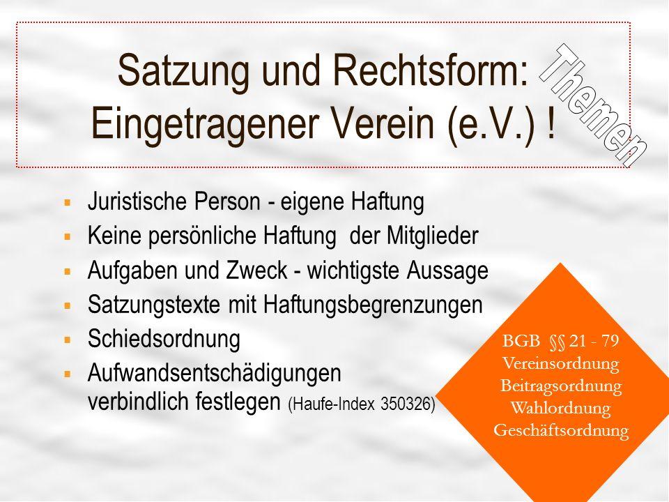19 BGB §§ 21 - 79 Vereinsordnung Beitragsordnung Wahlordnung Geschäftsordnung Satzung und Rechtsform: Eingetragener Verein (e.V.) .