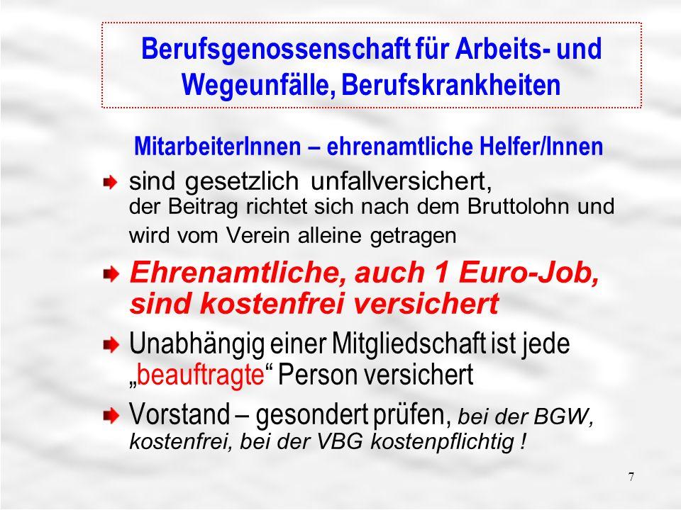 7 Haftpflichtversicherung Versicherungsschutz besteht für: Vorstand und Mitglieder für Vereinsaktivitäten alle Mitarbeiter/innen Ehrenamtliche HelferInnen mit oder ohne Aufwandsentschädigung Ein Euro-Jobber Satzungsgem.