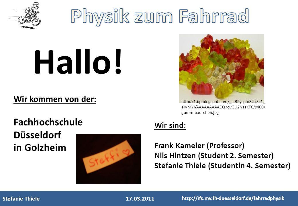 Stefanie Thiele17.03.2011 http://ifs.mv.fh-duesseldorf.de/fahrradphysik Hallo! Wir kommen von der: Fachhochschule Düsseldorf in Golzheim Wir sind: Fra