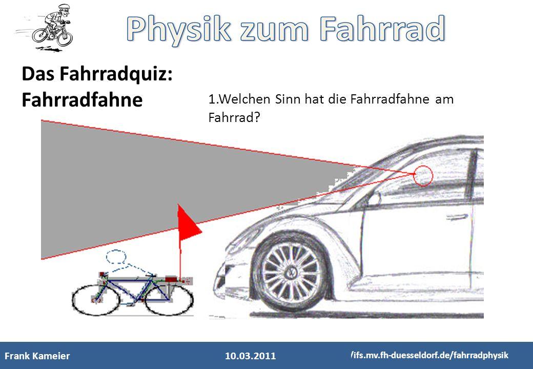 Frank Kameier http://ifs.mv.fh-duesseldorf.de/fahrradphysik Das Fahrradquiz: Fahrradfahne 10.03.2011 1.Welchen Sinn hat die Fahrradfahne am Fahrrad?