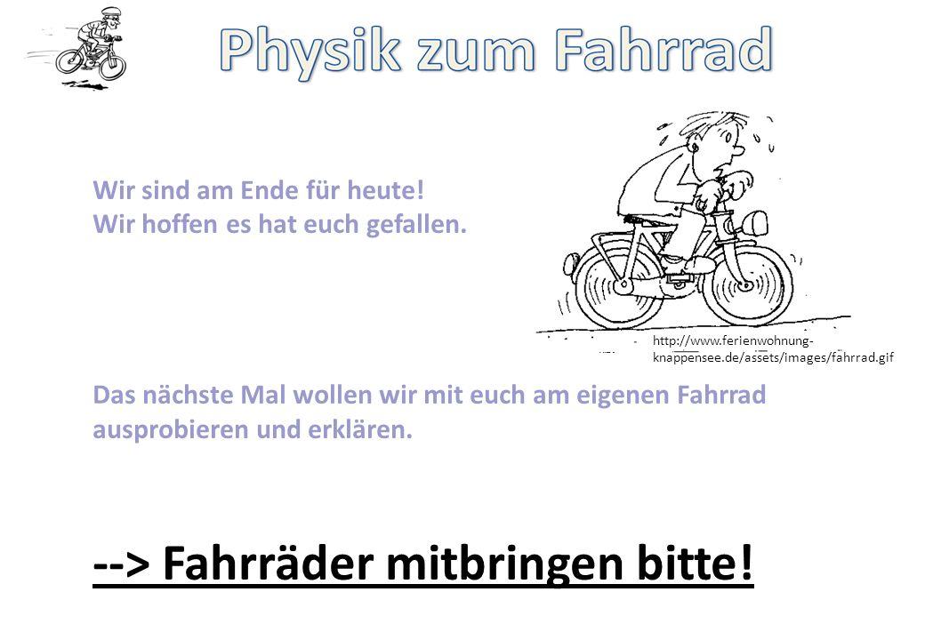 Wir sind am Ende für heute! Wir hoffen es hat euch gefallen. Das nächste Mal wollen wir mit euch am eigenen Fahrrad ausprobieren und erklären. --> Fah
