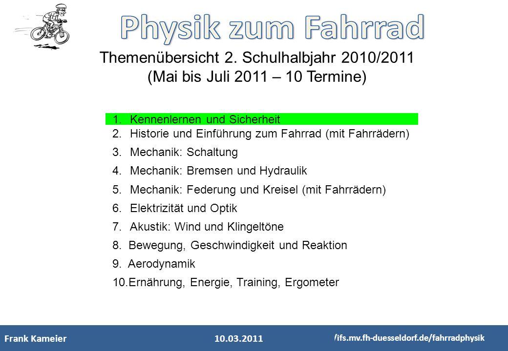 Frank Kameier http://ifs.mv.fh-duesseldorf.de/fahrradphysik Themenübersicht 2. Schulhalbjahr 2010/2011 (Mai bis Juli 2011 – 10 Termine) 1.Kennenlernen