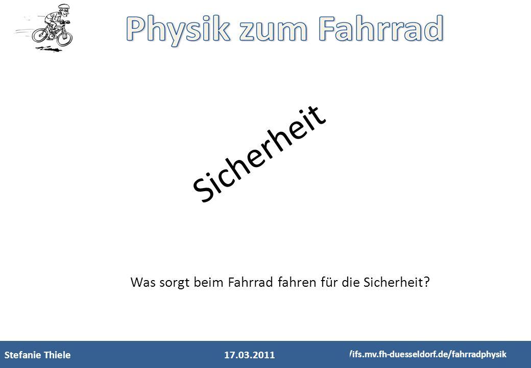 Stefanie Thiele http://ifs.mv.fh-duesseldorf.de/fahrradphysik 17.03.2011 S i c h e r h e i t Was sorgt beim Fahrrad fahren für die Sicherheit?