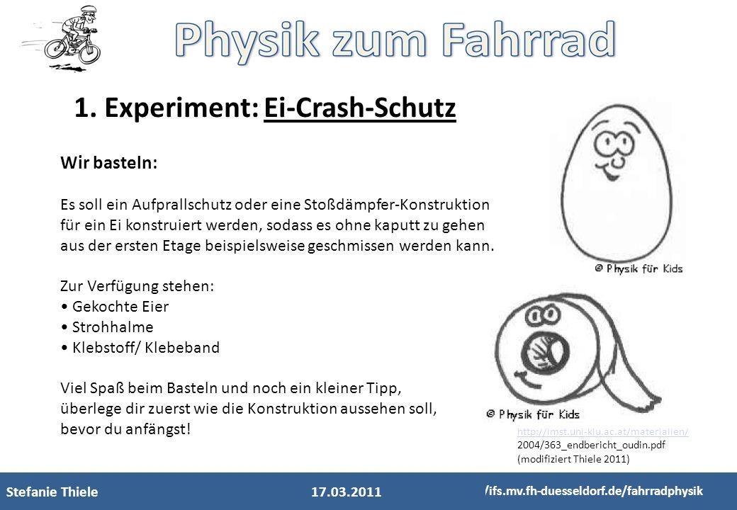 Frank Kameier http://ifs.mv.fh-duesseldorf.de/fahrradphysik Stefanie Thiele http://ifs.mv.fh-duesseldorf.de/fahrradphysik 1. Experiment: Ei-Crash-Schu