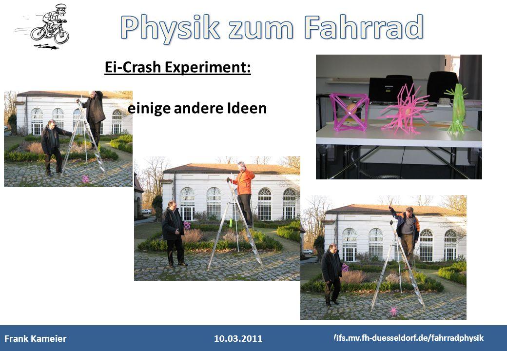 Frank Kameier http://ifs.mv.fh-duesseldorf.de/fahrradphysik Ei-Crash Experiment: einige andere Ideen 10.03.2011