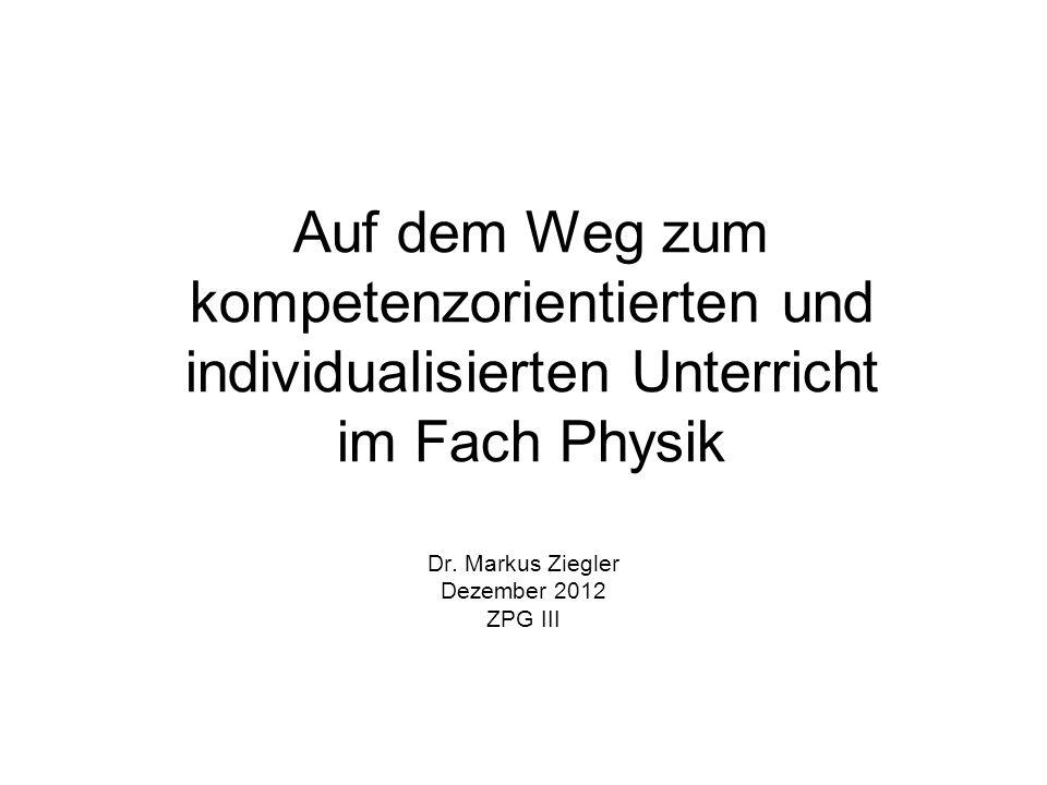 Auf dem Weg zum kompetenzorientierten und individualisierten Unterricht im Fach Physik Dr.