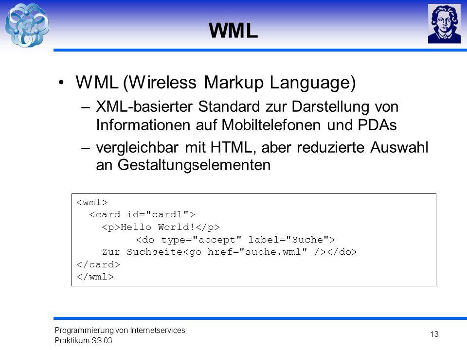 Programmierung von Internetservices Praktikum SS 03 13 WML WML (Wireless Markup Language) –XML-basierter Standard zur Darstellung von Informationen au
