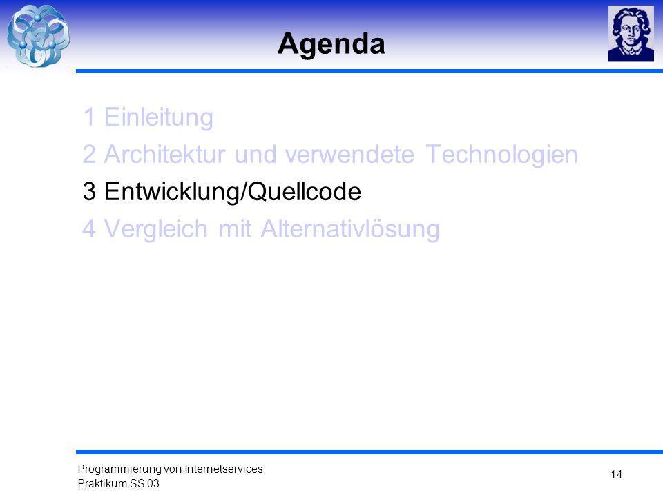 Programmierung von Internetservices Praktikum SS 03 14 Agenda 1 Einleitung 2 Architektur und verwendete Technologien 3 Entwicklung/Quellcode 4 Verglei