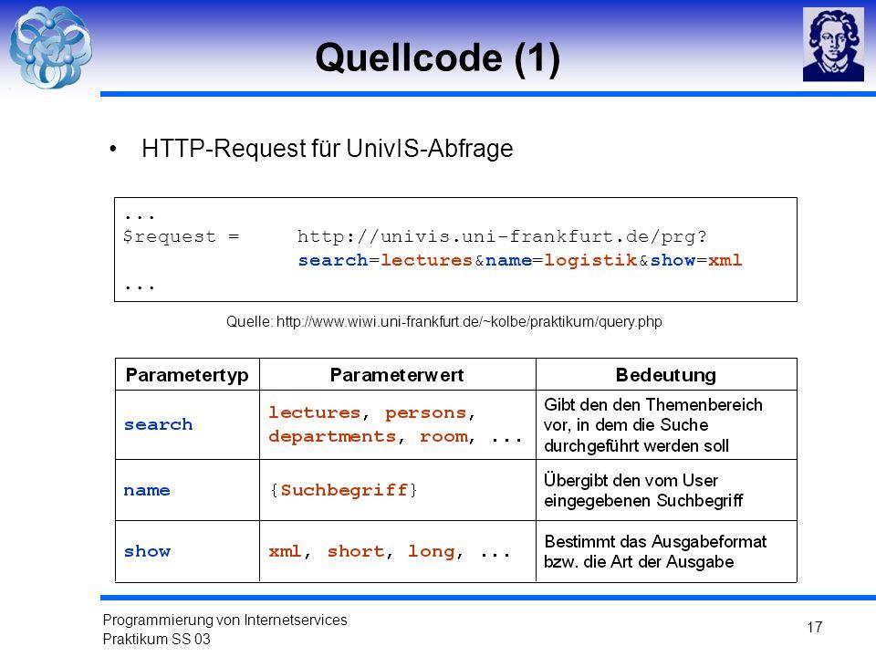 Programmierung von Internetservices Praktikum SS 03 17 Quellcode (1) HTTP-Request für UnivIS-Abfrage... $request = http://univis.uni-frankfurt.de/prg?