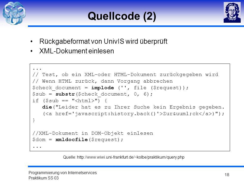 Programmierung von Internetservices Praktikum SS 03 18 Quellcode (2) Rückgabeformat von UnivIS wird überprüft XML-Dokument einlesen... // Test, ob ein