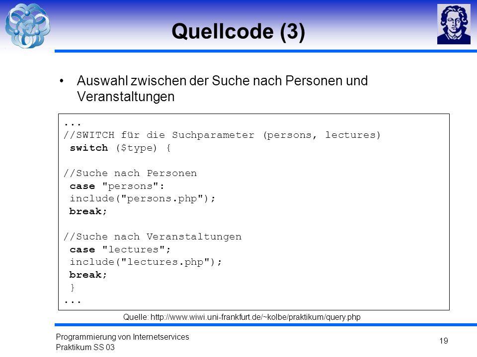 Programmierung von Internetservices Praktikum SS 03 19 Quellcode (3) Auswahl zwischen der Suche nach Personen und Veranstaltungen... //SWITCH für die