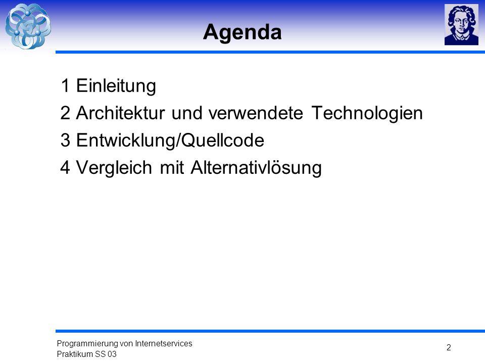 Programmierung von Internetservices Praktikum SS 03 2 Agenda 1 Einleitung 2 Architektur und verwendete Technologien 3 Entwicklung/Quellcode 4 Vergleic