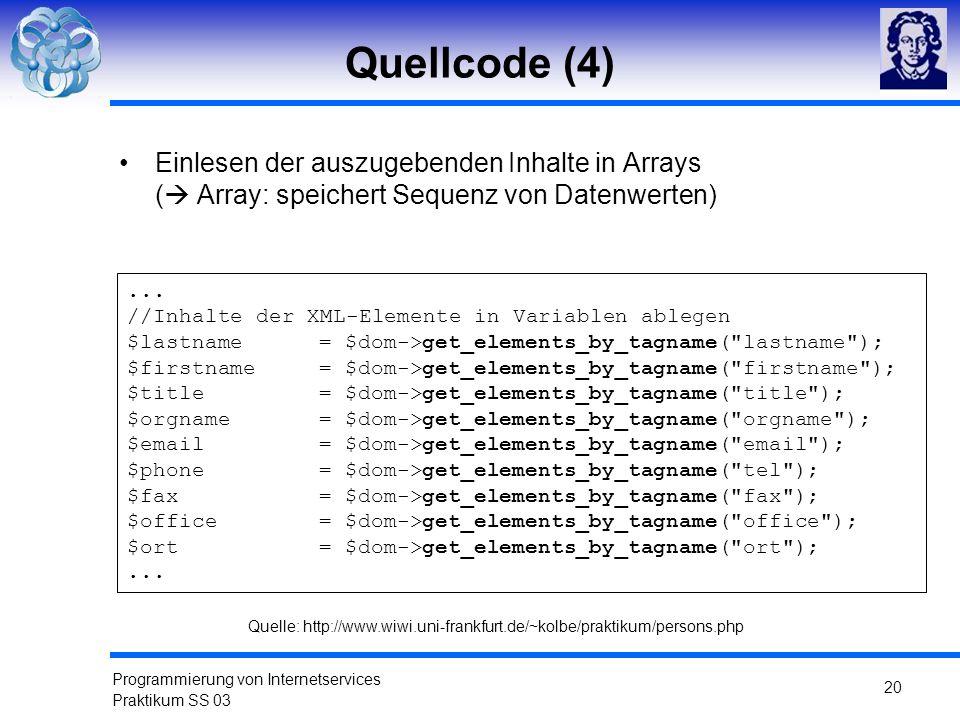 Programmierung von Internetservices Praktikum SS 03 20 Quellcode (4) Einlesen der auszugebenden Inhalte in Arrays ( Array: speichert Sequenz von Daten