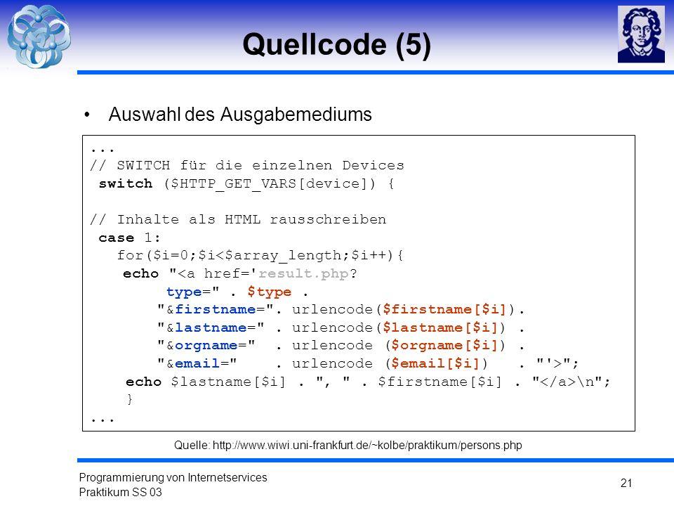 Programmierung von Internetservices Praktikum SS 03 21 Quellcode (5) Auswahl des Ausgabemediums... // SWITCH für die einzelnen Devices switch ($HTTP_G