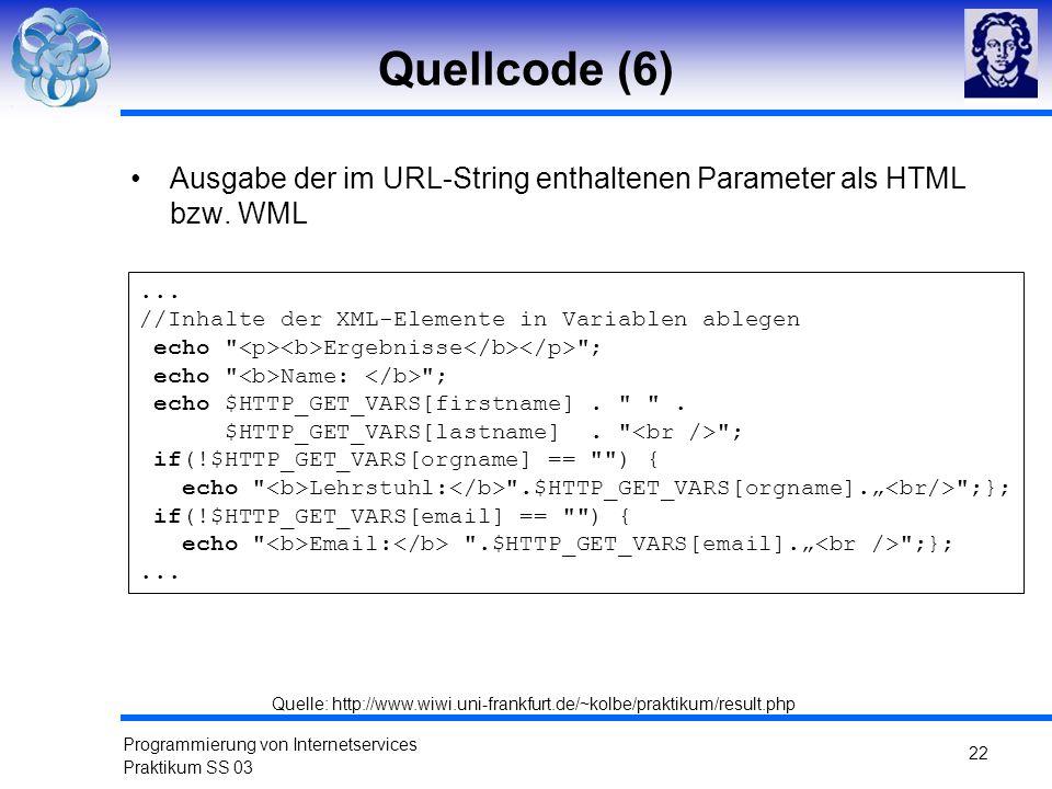 Programmierung von Internetservices Praktikum SS 03 22 Quellcode (6) Ausgabe der im URL-String enthaltenen Parameter als HTML bzw. WML... //Inhalte de