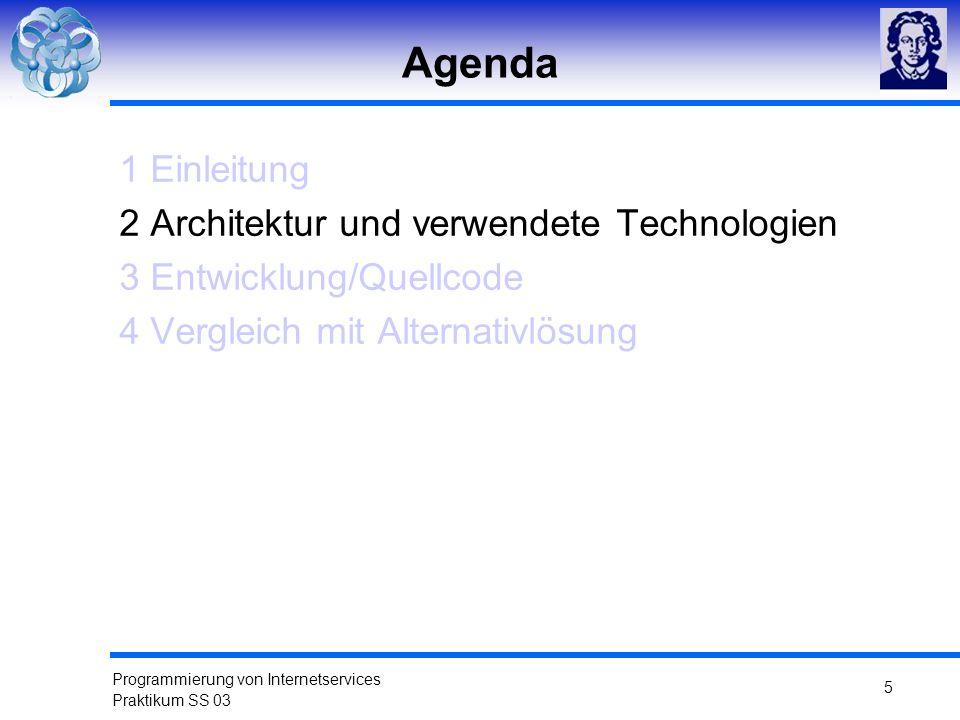 Programmierung von Internetservices Praktikum SS 03 5 Agenda 1 Einleitung 2 Architektur und verwendete Technologien 3 Entwicklung/Quellcode 4 Vergleic