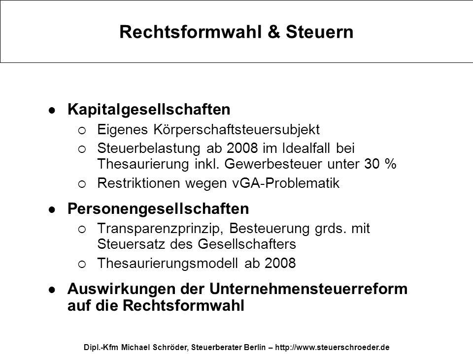 Dipl.-Kfm Michael Schröder, Steuerberater Berlin – http://www.steuerschroeder.de Rechtsformwahl & Steuern Kapitalgesellschaften Eigenes Körperschaftst