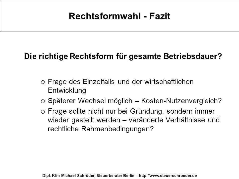Dipl.-Kfm Michael Schröder, Steuerberater Berlin – http://www.steuerschroeder.de Rechtsformwahl - Fazit Die richtige Rechtsform für gesamte Betriebsda