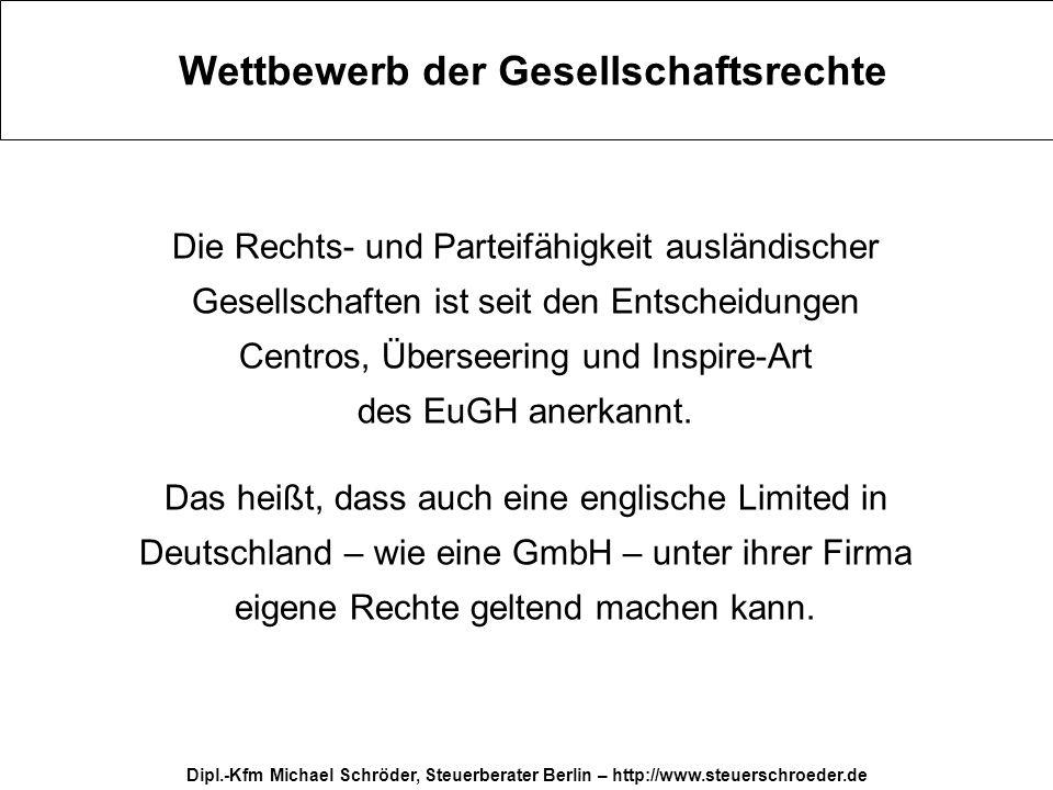 Dipl.-Kfm Michael Schröder, Steuerberater Berlin – http://www.steuerschroeder.de Wettbewerb der Gesellschaftsrechte Die Rechts- und Parteifähigkeit au