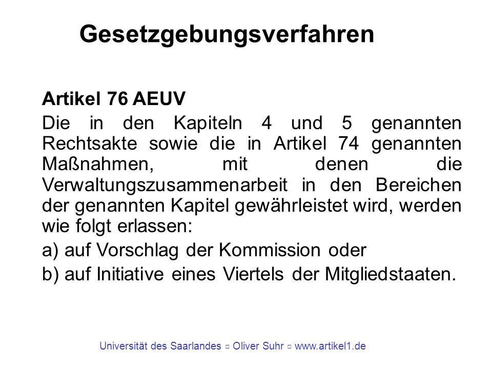 Universität des Saarlandes Oliver Suhr www.artikel1.de Gesetzgebungsverfahren Artikel 76 AEUV Die in den Kapiteln 4 und 5 genannten Rechtsakte sowie d