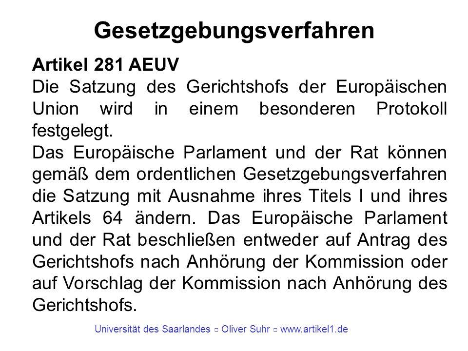 Universität des Saarlandes Oliver Suhr www.artikel1.de Gesetzgebungsverfahren Artikel 281 AEUV Die Satzung des Gerichtshofs der Europäischen Union wir