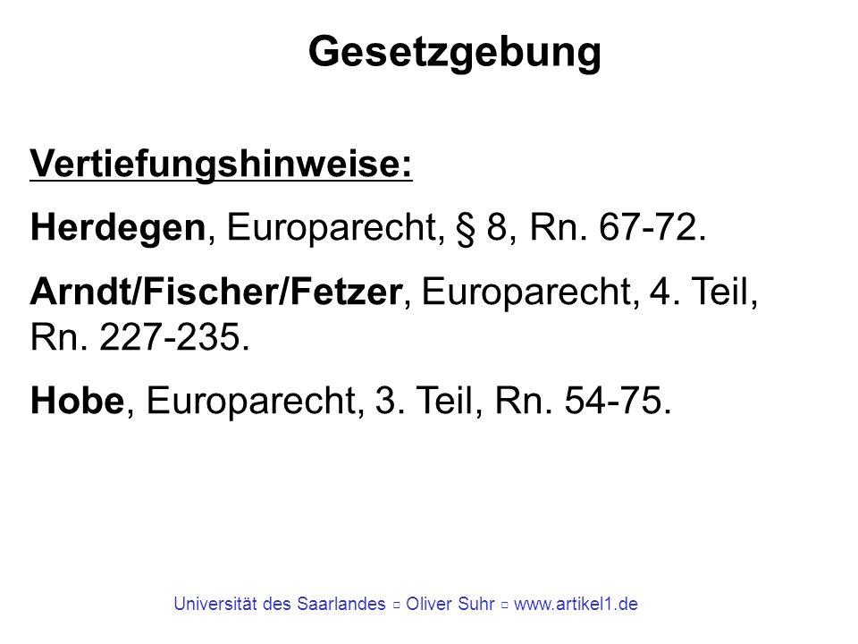 Universität des Saarlandes Oliver Suhr www.artikel1.de Gesetzgebung Vertiefungshinweise: Herdegen, Europarecht, § 8, Rn. 67-72. Arndt/Fischer/Fetzer,