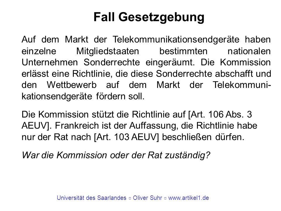 Universität des Saarlandes Oliver Suhr www.artikel1.de Fall Gesetzgebung Auf dem Markt der Telekommunikationsendgeräte haben einzelne Mitgliedstaaten