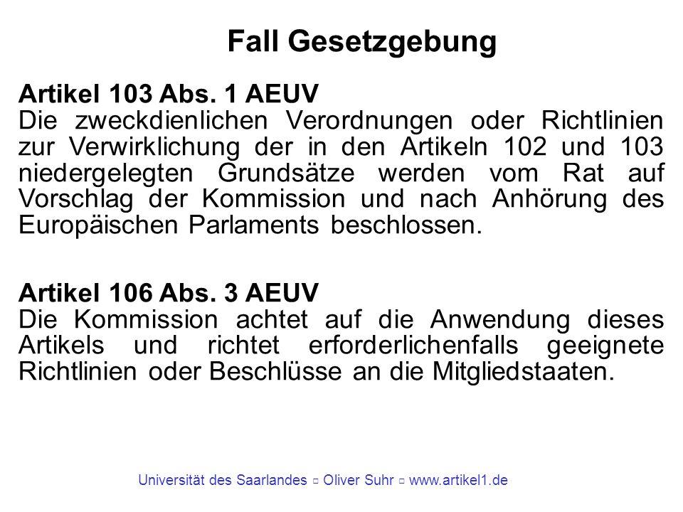 Universität des Saarlandes Oliver Suhr www.artikel1.de Fall Gesetzgebung Artikel 103 Abs. 1 AEUV Die zweckdienlichen Verordnungen oder Richtlinien zur