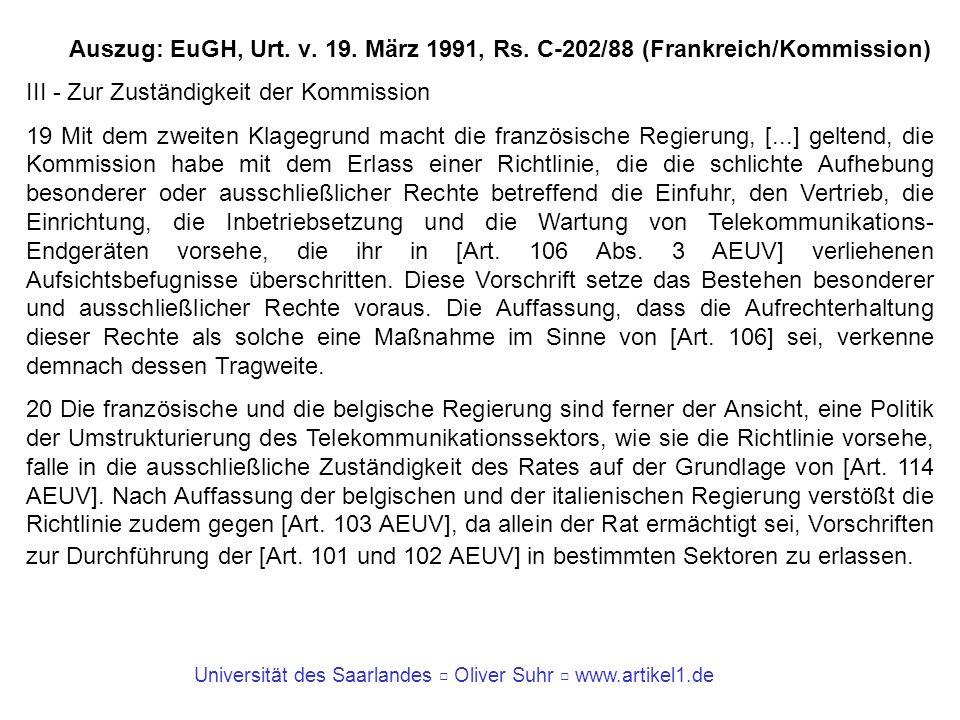Universität des Saarlandes Oliver Suhr www.artikel1.de Auszug: EuGH, Urt. v. 19. März 1991, Rs. C-202/88 (Frankreich/Kommission) III - Zur Zuständigke